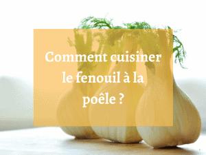 Quelle est la meilleure façon de cuisiner le fenouil à la poêle ?